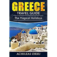 Greece Travel Guide: The Magical Holidays