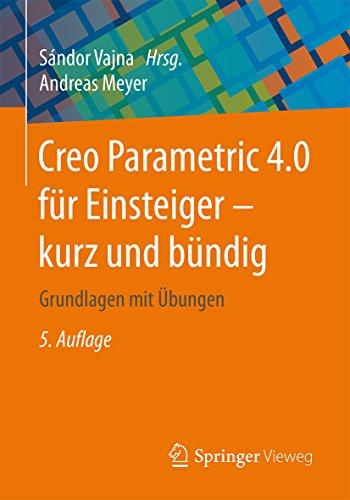 Creo Parametric 4.0 für Einsteiger ‒ kurz und bündig: Grundlagen mit Übungen