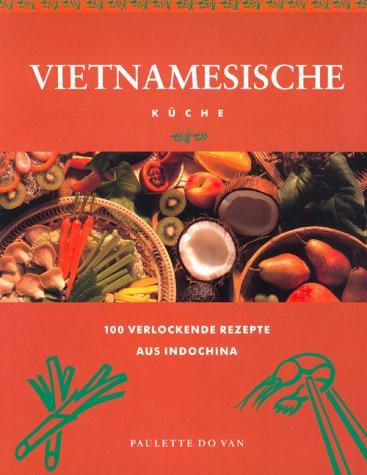 KB: Vietnamesische Küche: 100 verlockende Rezepte aus Indochina