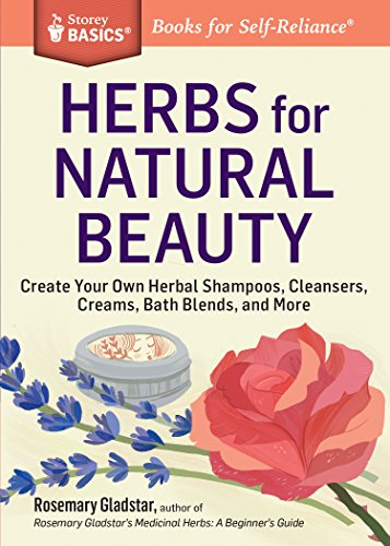 Herbs for Natural Beauty: Create Your Own Herbal Shampoos, Cleansers, Creams, Bath Blends, and More. A Storey BASICS® Title (English Edition) -