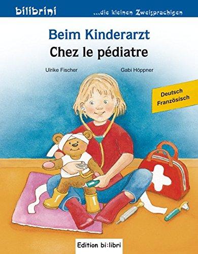 Beim Kinderarzt. Deutsch-Französisch: Kinderbuch Deutsch-Französisch mit Wort-Bild-Leiste auf jeder Seite