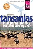 Reise Know-How Tansanias Nationalparks mit Safari-Urlaubsplaner: Reiseführer für individuelles Entdecken