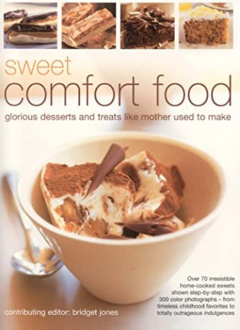 Sweet Comfort Food: Glorious Desserts and Treats Like Mother Used to Make