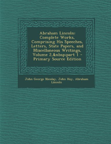 Abraham Lincoln: Complete Works, Comprising His Speeches, Letters, State Papers, and Miscellaneous Writings, Volume 2, Part 1