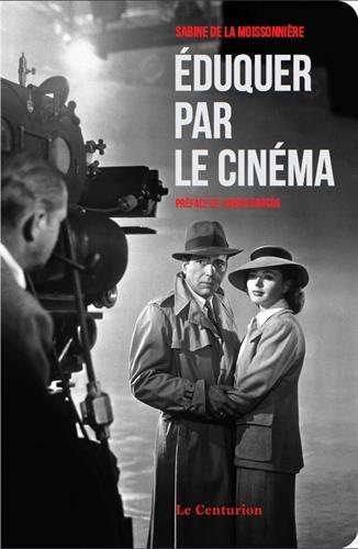 Eduquer par le cinéma par Sabine de La Moissonnière