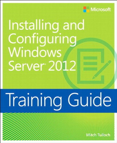 Training Guide Installing and Configuring Windows Server 2012 (MCSA): MCSA 70-410 (Microsoft Press Training Guide) (English Edition)