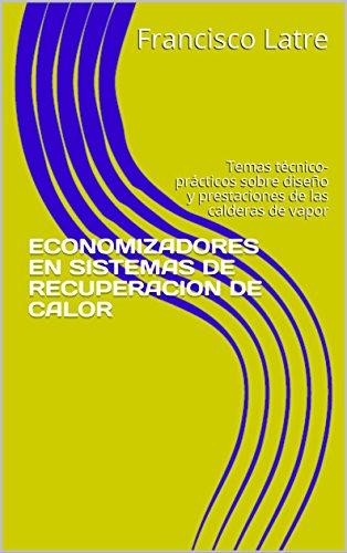 ECONOMIZADORES EN SISTEMAS DE RECUPERACION DE CALOR: Temas técnico-prácticos sobre diseño y prestaciones de las calderas de vapor por Francisco Latre