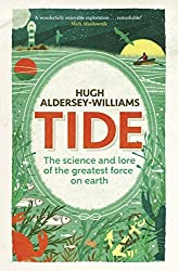 Tide: The Science and Lore of the Greatest Force on Earth by Hugh Aldersey-Williams (2016-06-02)
