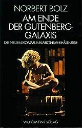 Am Ende der Gutenberg - Galaxis: Die neuen Kommunikationsverhältnisse