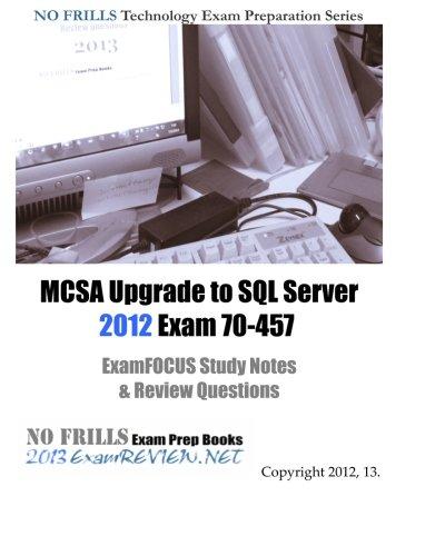 MCSA Upgrade to SQL Server 2012 Exam 70-457 ExamFOCUS Study Notes & Review Questions