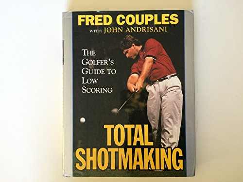 Total Shotmaking: The Golfer's Guide...