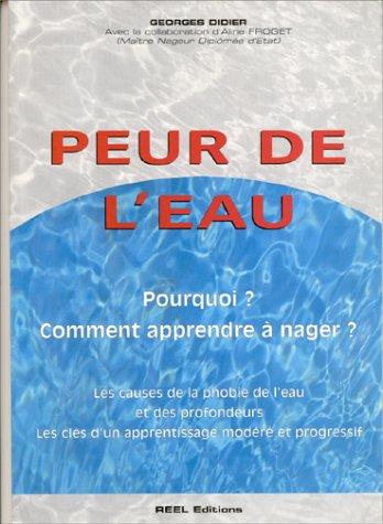 PEUR DE L'EAU. Pourquoi ? Comment apprendre à nager ? par Georges Didier