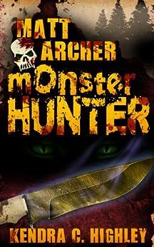 Matt Archer: Monster Hunter (Matt Archer #1) by [Highley, Kendra C.]