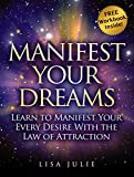 "Manifest Your Dreams: Learn The Missing Pieces to ""The Secret"" and Manifest Your Desires FAST (FREE Workbook Inside) (English Edition)"