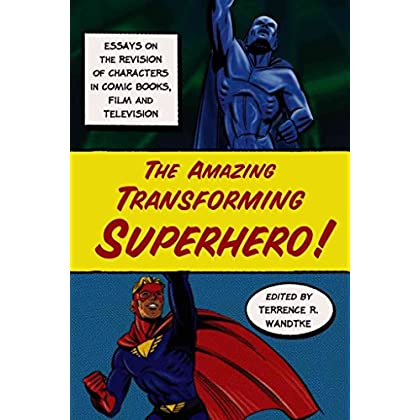 [(The Amazing Transforming Superhero! : Essays on the Revision of Characters in Comic Books, Film and Television)] [Edited by Terrence R. Wandtke] published on (November, 2007)