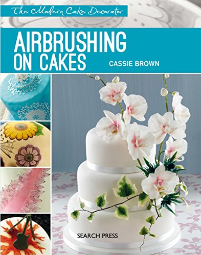 Airbrushing on Cakes (Modern Cake Decorator) (English Edition)