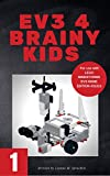 EV3 4 Brainy Kids 1: LEGO MINDSTORMS EV3 Robotics for ages 7 to 70