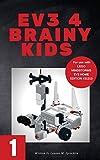 EV3 4 Brainy Kids 1: LEGO® MINDSTORMS EV3 Robotics for ages 7 to 70