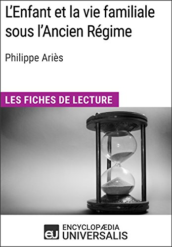 L'Enfant et la vie familiale sous l'Ancien Régime de Philippe Ariès: Les Fiches de lecture d'Universalis