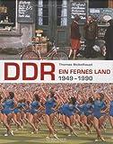 DDR. Ein fernes Land 1949 - 1990 - Thomas Bickelhaupt