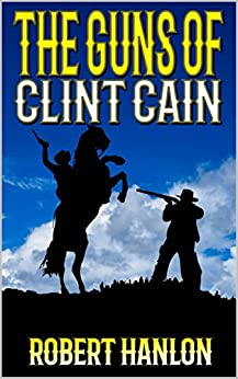 The Guns Of Clint Cain: Clint Cain: The Texan Avenger (the Texan Gunfighter Western Series Book 2) por Mike Hundley