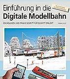 Einführung in die Digitale Modellbahn: Grundlagen und Praxis Schritt für Schritt erklärt - Tobias Pütz