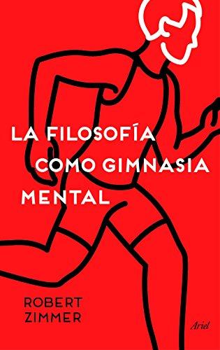 La filosofía como gimnasia mental : preguntas, argumentos y juegos para pensar