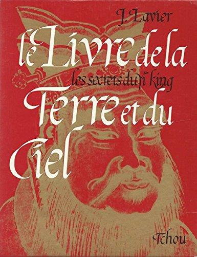 Traduction et commentaires de J. Jacques Lavier,... Le Livre de la terre et du ciel : Les secrets du Yi king par Jacques Lavier