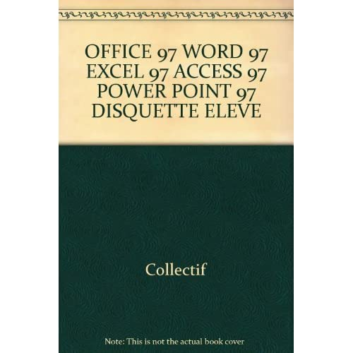 OFFICE 97 WORD 97 EXCEL 97 ACCESS 97 POWER POINT 97 DISQUETTE ELEVE by Collectif (1997-11-01)