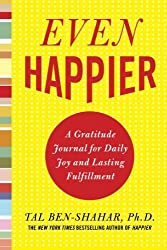 Even Happier: A Gratitude Journal for Daily Joy and Lasting Fulfillment by Tal Ben-Shahar (2009-09-07)