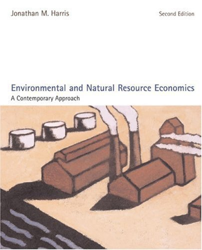 Environmental and Natural Resource Economics: A Contemporary Approach by Jonathan M. Harris (2006-05-03)