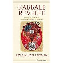 La Kabbale révélée : Guide personnel pour une vie plus sereine