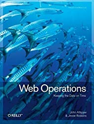 Web Operations: Keeping the Data On Time 1st (first) by Allspaw, John, Robbins, Jesse (2010) Paperback