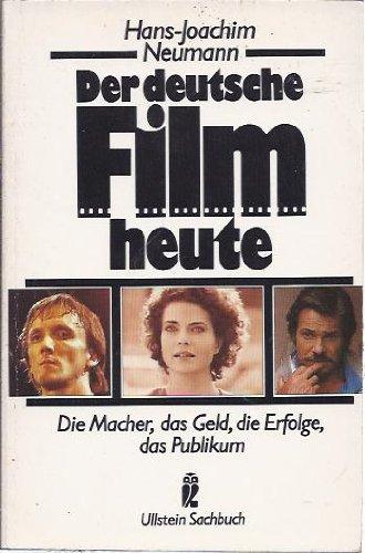 Der deutsche Film heute. Die Macher, das Geld, die Erfolge, das Publikum. (Die Geld-macher)