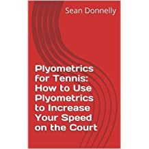 Plyometrics for Tennis: How to Use Plyometrics to Increase Your Speed on the Court (English Edition)