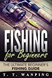 Fishing for Beginners: A Beginner's Fishing Guide (How to Catch More Fish, Types of Fish, Tools & Techniques, Fishing Methods, Baits) Basic Fishing: The Ultimate Beginner's Fishing Guide