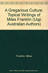 A Gregarious Culture: Topical Writings of Miles Franklin (Uqp Australian Authors)