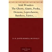 Irish Wonders The Ghosts, Giants, Pooka, Demons, Leprechawns, Banshees, Fairies, Witches, Widows, Old Maids, and other Marvels of the Emerald Isle (English Edition)