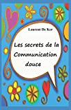 Telecharger Livres Les secrets de la communication douce (PDF,EPUB,MOBI) gratuits en Francaise
