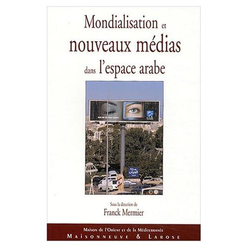 Mondialisation et nouveaux médias dans l'espace arabe