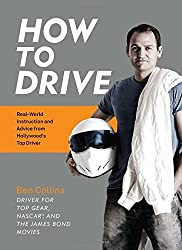 How to Drive: Real World Instruction and Advice from Hollywood's Top Driver by Ben Collins (2016-05-03)