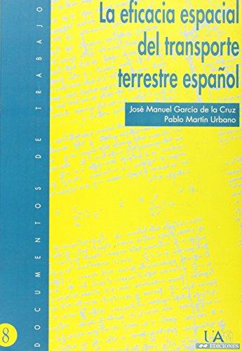 La eficacia espacial del transporte terrestre español. Datos, teorías y aplicaciones (Documentos de trabajo) por José Manuel García De La Cruz
