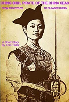 Ching Shih, Pirate Of The China Seas - Prostitute to Pillager Queen (English Edition) par [Teller, Tom]