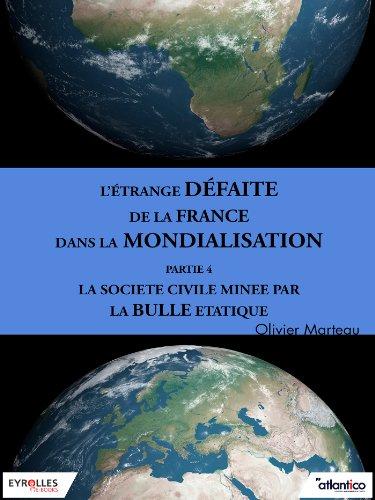 L'étrange défaite de la France dans la mondialisation - Partie 4: La société civile minée par la bulle étatique par Olivier Marteau