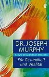 Für Gesundheit und Vitalität: Schule des positiven Denkens - Joseph Murphy