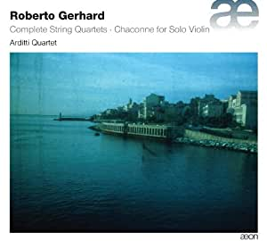 Gerhard: Complete String Quartets Chaconne for Solo Violin