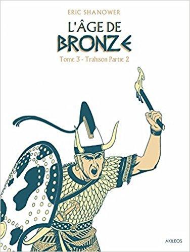 L'âge de bronze, Tome 3 : Trahison : 2e partie
