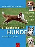 Charakterhunde: 140 Rassen und ihre Eigenschaften. Bei jeder Rasse: Pflegeaufwand, Auslauf, Eignung für Stadtwohnungen, häufige Krankheiten