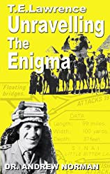 T.E.Lawrence: Unravelling the Enigma