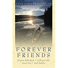 Forever Friends: Four All-New Novellas Celebrating Friendship (Inspirational Romance Novella Collections)